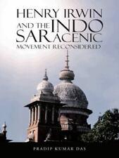Henry Irwin and the Indo Saracenic Movement Reconsidered by Pradip Kumar Das...