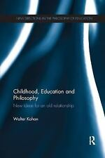 Childhood, Education and Philosophy : New Ideas for an Old Relationship by...
