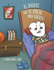 El Diente Que Se Creia Muy Fuerte by Rdh E. Rosa Perez (2016, Paperback)
