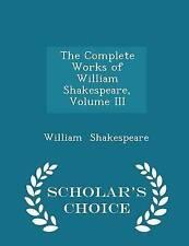 The Complete Works of William Shakespeare, Volume III - Scholar's 9781297143809
