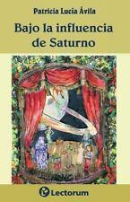 Bajo la Influencia de Saturno by Patricia Avila (2014, Paperback)