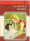 LA PICCOLA MAMMA - G. CALANCHI - ED. MALIPIERO 1973