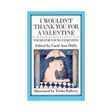 I Wouldn't Thank You for a Valentine : Poems for Young Feminists by Carol Ann...