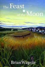 NEW The Feast of the Moon: a novel of exceptional fierceness by Brian Wapole