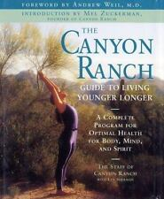 The Canyon Ranch Guide to Living Younger Longer : A Complete Program for Optimal