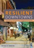 Resilient Downtowns : A New Approach to Revitalizing Small and Medium City Do...