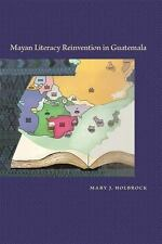 MAYAN LITERACY REINVENTION IN GUATEMALA - HOLBROCK, MARY J. - NEW HARDCOVER BOOK