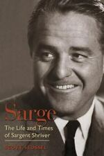 Sarge : The Life and Times of Sargent Shriver by Scott Stossel (2004, Hardcover)