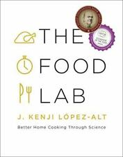 The Food Lab : Better Home Cooking Through Science by J. Kenji Lopez-Alt (Hardco