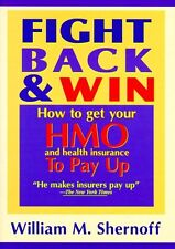 Fight Back and Win: How to Get HMOs and Health Ins