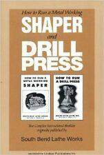 How to Run a Metal Working Shaper and Drill Press by the South Bend Lathe Works