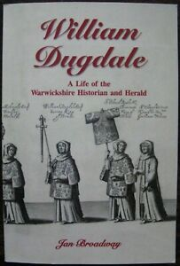 William Dugdale. A Life of the Warwickshire Historian and Herald