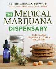 The Medical Marijuana Dispensary: Understanding, Medicating, and Cooking with Ca