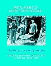 Metal Mines of North West Oregon by Oregon Department Mineral Industries...