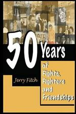 50 Years of Fights, Fighters and Friendships: By Fitch, Jerry