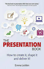 The Presentation Book: How to create it, shape it and deliver it! Improve your