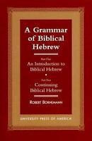 A Grammar of Biblical Hebrew Pts. 1 & 2 : An Introduction to Biblical Hebrew;...