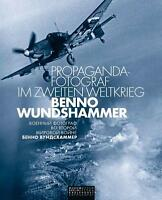 Propaganda-Fotograf im Zweiten Weltkrieg: Benno Wundshammer Reporter NEU!