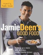 Jamie Deen's Good Food: Cooking up aStorm with Delicious Family-Friendly Recipes