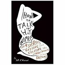How to Talk to Hot Women: The 9 Secrets to Getting and Keeping the Woman (Women