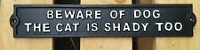 Beware of Dog The Cat Is Shady Too Cast Iron Sign Plaque 33cm wide