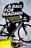A Race for Madmen: A History of the Tour de France, Chris Sidwells