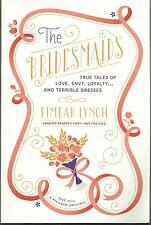 THE BRIDESMAIDS BY EIMEAR LYNCH ARC SOFTCOVER (2014) TRUE TALES OF LOVE, ENVY,