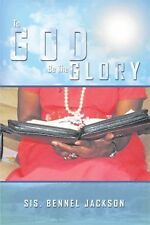 To God Be the Glory by Mz. Bennel Jackson (2012, Paperback)