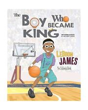LeBron James: The Children's Book: The Boy Who Became King Free Shipping