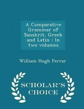 A Comparative Grammar Sanskrit Greek Latin In Two Vol  by Ferrar William Hugh