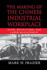 The Making of the Chinese Industrial Workplace: State, Revolution, and Labor Man