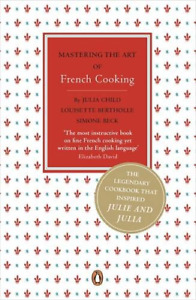 Mastering the Art of French Cooking, Julia Child, Simone Beck, Louisette Berthol