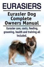 Eurasiers. Eurasier Dog Complete Owners Manual. Eurasier Care, Costs,.