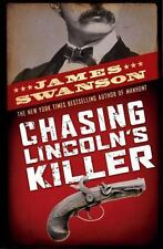 Chasing Lincoln's Killer : The Search for John Wikes Booth by James L. Swanson