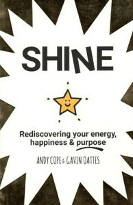 NEW Shine - Rediscovering Your Energy Happiness & Purpose A Cope G Oattes Book