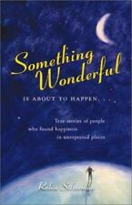 Something Wonderful Is about to Happen...: True Stories of People Who Found