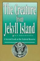 The Creature from Jekyll Island : A Second Look at the Federal Reserve by G. Ed…