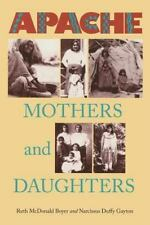 Apache Mothers and Daughters : Four Generations of a Family by Narcissus D. G...