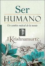 SER HUMANO. UN CAMBIO RADICAL DE LA MENTE, POR: JIDDU KRISHNAMURTI