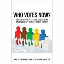 Who Votes Now? : Demographics, Issues, Inequality, and Turnout in the United...