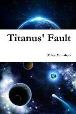 Titanus' Fault by Miles Monahan (Paperback, 2016)