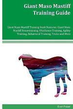 Giant Maso Mastiff Training Guide Giant Maso Mastiff Training Book Features:.