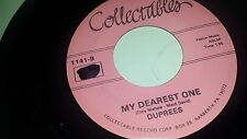 """DUPREES My Dearest One / Why Don't You Believe Me COLLECTABLES 1141 45 7"""""""