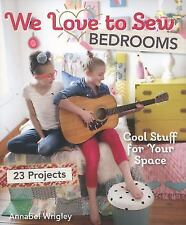 We Love to Sew--Bedrooms : 23 Projects, Cool Stuff for Your Space by Annabel...