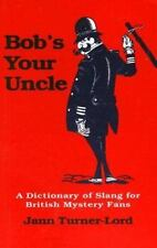 BOB'S YOUR UNCLE: A Dictionary of Slang for British Mystery Fans;Jann Turner-Lor