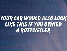 YOUR CAR WOULD ALSO LOOK LIKE THIS IF YOU OWNED A ROTTWEILER Funny Sticker