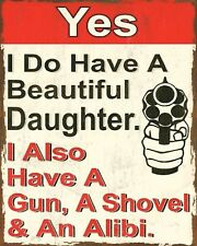 """10 x 8"""" I DO HAVE A DAUGHTER ALSO A GUN A SHOVEL & AN ALIBI PLAQUE TIN SIGN N292"""