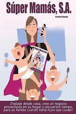 S�per Mam�s, S. A. (Super Moms Inc) : �Trabaje Desde Casa, Cree un Negocio...