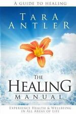 The Healing Manual : A Guide to Healing. How to Experience Health and...