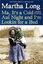 Ma, It's a Cold Aul Night an I'm Lookin for a Bed : A Memoir of Dublin in The...